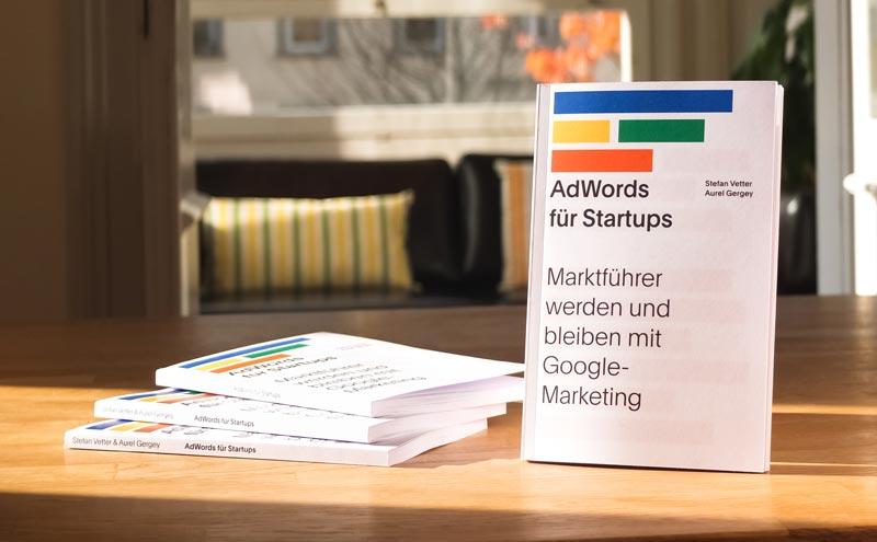«AdWords für Startups – Marktführer werden und bleiben mit Google-Marketing» von Stefan Vetter und Aurel Gergey
